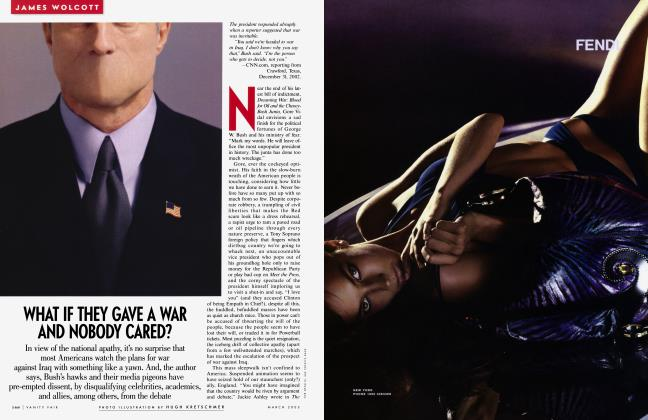 Article Preview: WHAT IF THEY GAVE A WAR AND NOBODY CARED?, March 2003 2003 | Vanity Fair