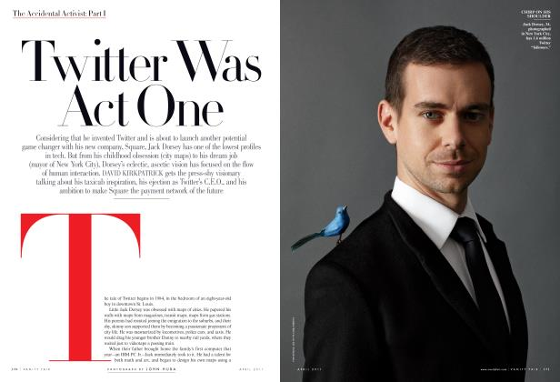 Article Preview: Twitter Was Act One, April 2011 | Vanity Fair